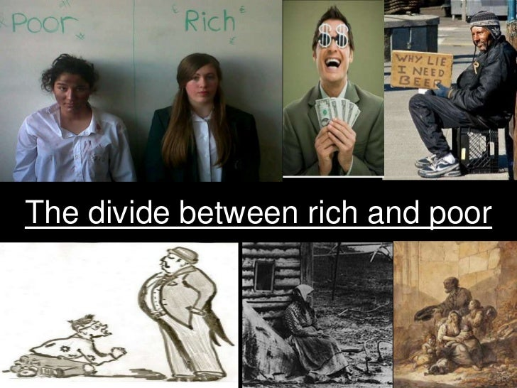 the global divide between rich and poor The bestseller of the former and the social unrest associated with the  the expansion of global goods and labour markets, and changes in.