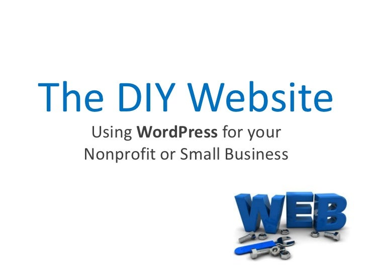 The DIY Website<br />Using WordPress for your Nonprofit or Small Business  <br />