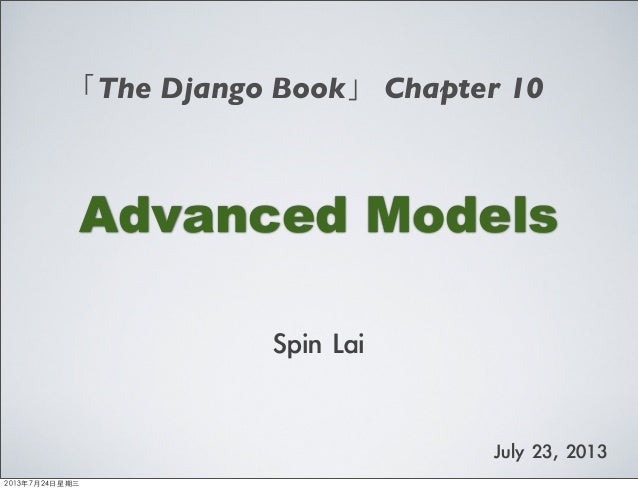 Advanced Models 「The Django Book」 Chapter 10 Spin	 Lai July	 23,	 2013 2013年7月24日星期三