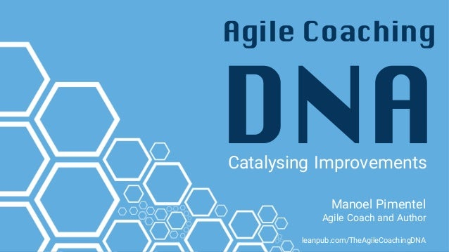 Agile Coaching DNACatalysing Improvements Manoel Pimentel Agile Coach and Author leanpub.com/TheAgileCoachingDNA