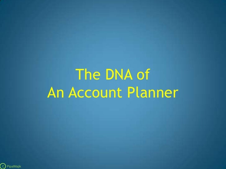 The DNA of An Account Planner<br />C   PipalMajik<br />