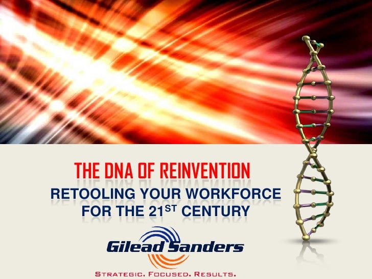 THE DNA OF REINVENTIONRETOOLING YOUR WORKFORCE   FOR THE 21ST CENTURY