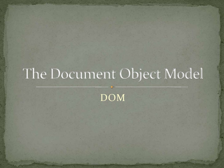 DOM<br />The Document Object Model<br />