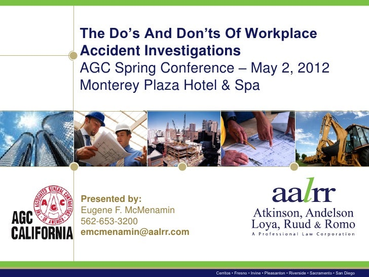 The Do's And Don'ts Of WorkplaceAccident InvestigationsAGC Spring Conference – May 2, 2012Monterey Plaza Hotel & SpaPresen...