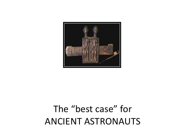 """The """"best case"""" for ANCIENT ASTRONAUTS"""