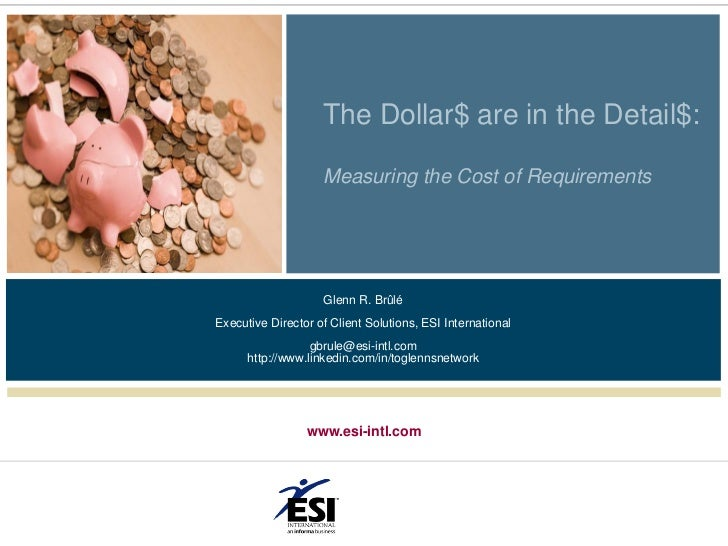 The Dollar$ are in the Detail$:                    Measuring the Cost of Requirements                    Glenn R. BrûléExe...
