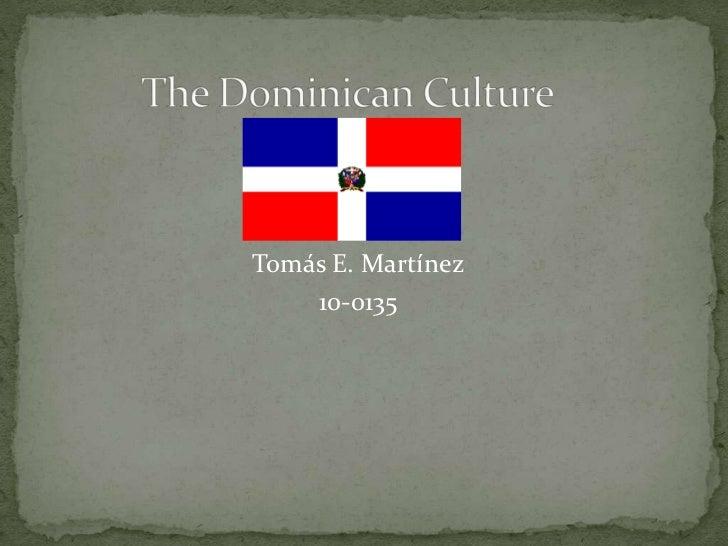The Dominican Culture<br />Tomás E. Martínez <br />10-0135<br />