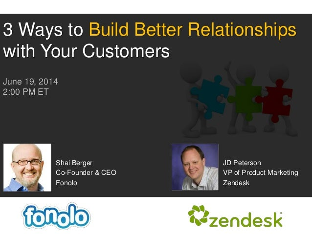Shai Berger Co-Founder & CEO Fonolo 3 Ways to Build Better Relationships with Your Customers June 19, 2014 2:00 PM ET JD P...