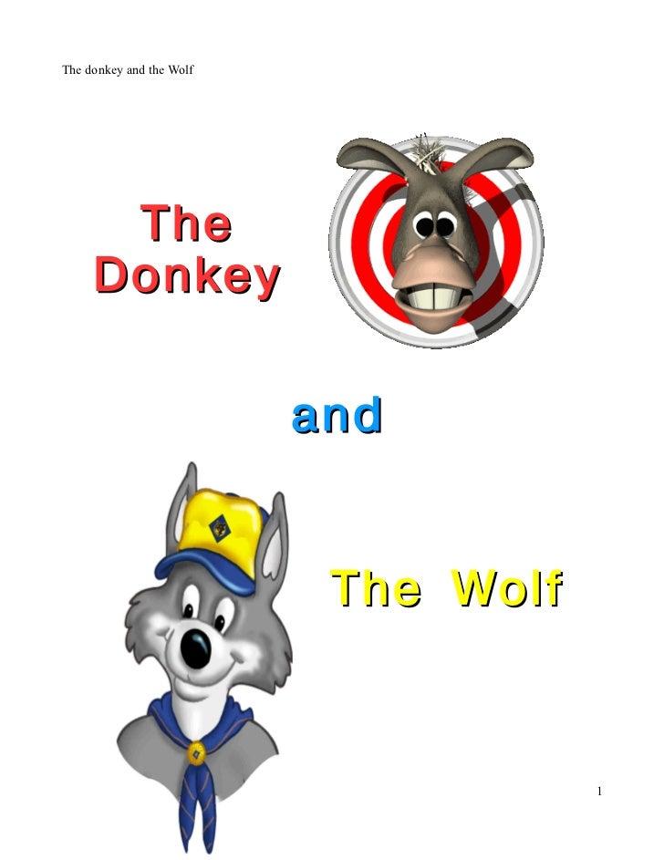 The donkey and the Wolf      The     Donkey                          and                           The Wolf               ...