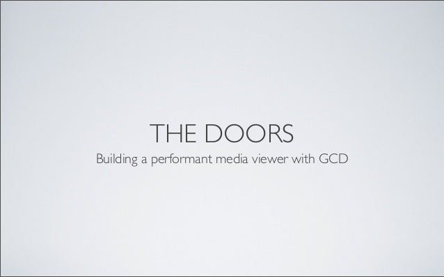 THE DOORSBuilding a performant media viewer with GCD