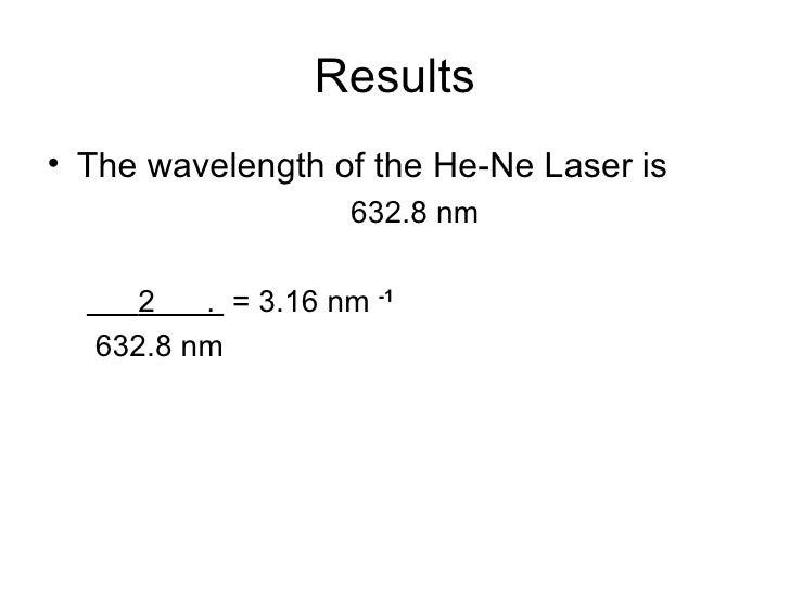 Results <ul><li>The wavelength of the He-Ne Laser is </li></ul><ul><ul><li>632.8 nm </li></ul></ul><ul><ul><li>2  .  = 3.1...