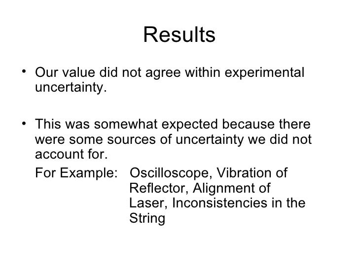 Results <ul><li>Our value did not agree within experimental uncertainty. </li></ul><ul><li>This was somewhat expected beca...