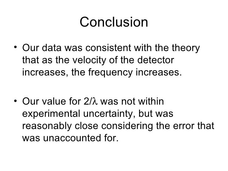 Conclusion <ul><li>Our data was consistent with the theory that as the velocity of the detector increases, the frequency i...