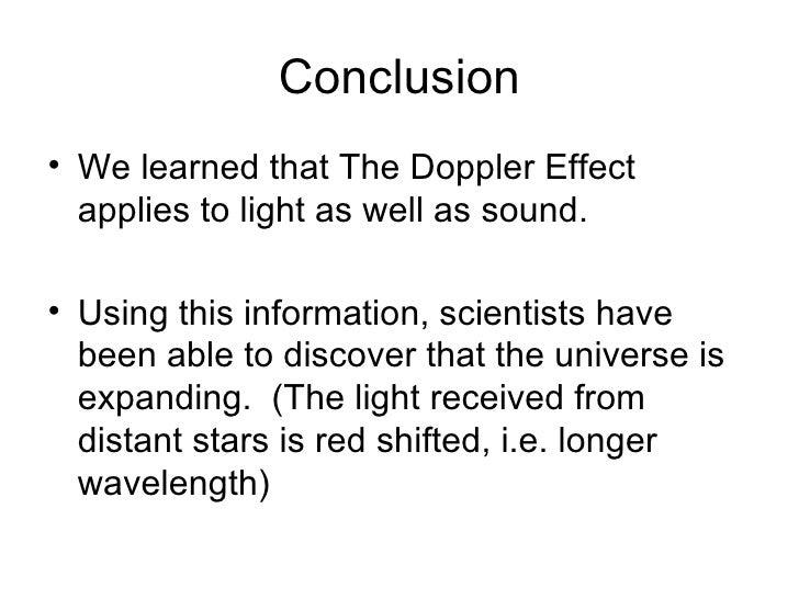 Conclusion <ul><li>We learned that The Doppler Effect applies to light as well as sound. </li></ul><ul><li>Using this info...