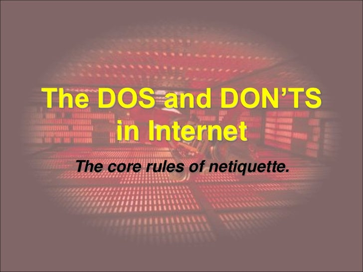 The DOS and DON'TS     in Internet  The core rules of netiquette.