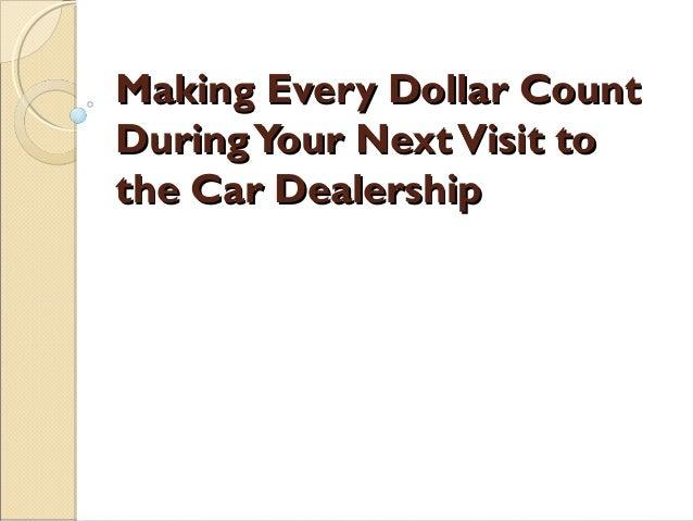Making Every Dollar CountMaking Every Dollar Count DuringYour NextVisit toDuringYour NextVisit to the Car Dealershipthe Ca...