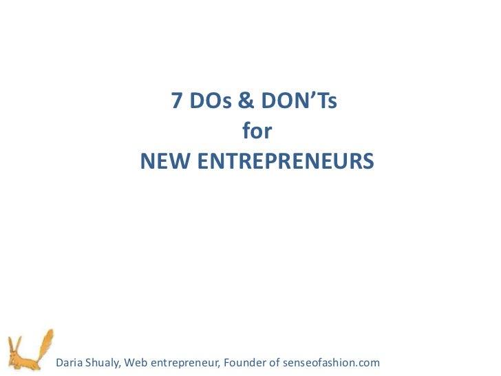 7 DOs & DON'Ts                       for               NEW ENTREPRENEURSDaria Shualy, Web entrepreneur, Founder of senseof...