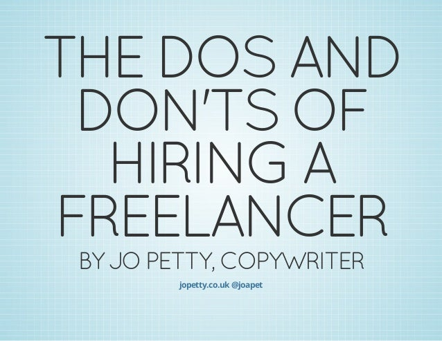 THE DOS AND DON'TS OF HIRING A FREELANCER BY JO PETTY, COPYWRITER jopetty.co.uk @joapet