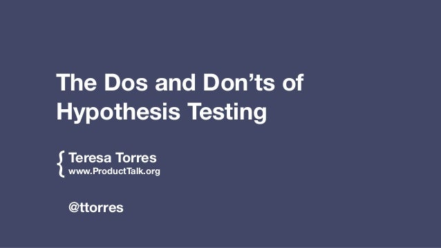 The Dos and Don'ts of  Hypothesis Testing  {  @ttorres  Teresa Torres  www.ProductTalk.org  !  !  !  !
