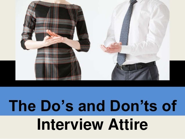 the do u0026 39 s and don u0026 39 ts of interview attire