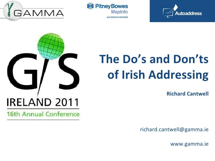 The Do's and Don'ts of Irish Addressing Richard Cantwell [email_address] www.gamma.ie