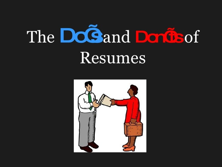 The   Do's   and   Don'ts   of Resumes