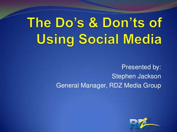 The Do's & Don'ts of Using Social Media<br />Presented by:<br />Stephen Jackson<br />General Manager, RDZ Media Group<br />