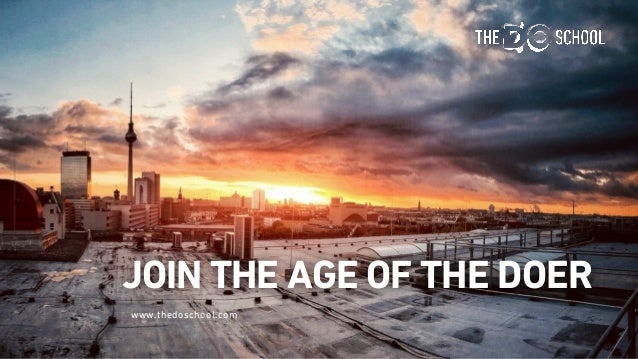 www.thedoschool.com JOIN THE AGE OF THE DOER