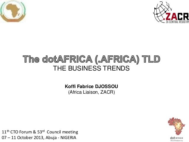 THE BUSINESS TRENDS Koffi Fabrice DJOSSOU (Africa Liaison, ZACR)  11th CTO Forum & 53rd Council meeting 07 – 11 October 20...