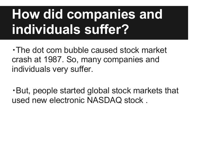 the dot com bubble The dot-com bubble was a stock market bubble that popped to near-devastating effect in 2001 it was powered by the rise of internet sites and the tech industry in general, and many of these companies went under or learned some valuable lessons when the bubble finally burst.