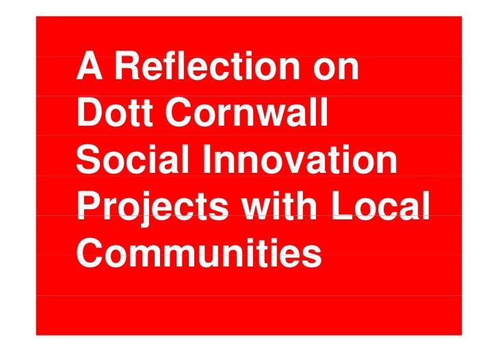 A R fl ti  Reflection onDott CornwallSocial InnovationProjects with LocalCommunities