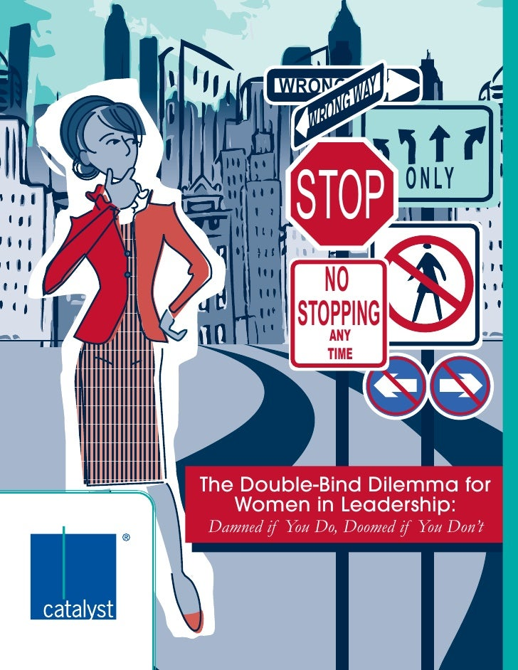 ONLY WRONG WAY WRONGWAY STOP NO STOPPINGANY TIME The Double-Bind Dilemma for Women in Leadership: Damned if You Do, Doomed...