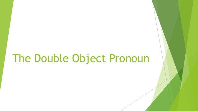 The Double Object Pronoun