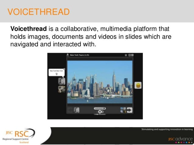 VOICETHREADVoicethread is a collaborative, multimedia platform thatholds images, documents and videos in slides which aren...