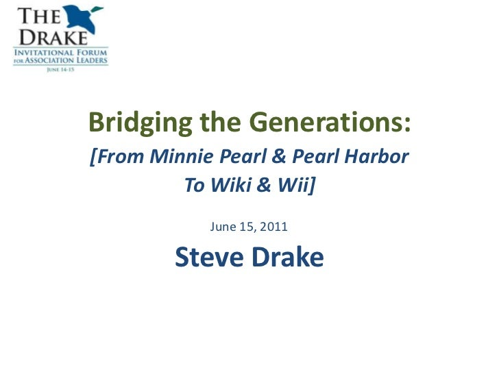 Bridging the Generations: <br />[From Minnie Pearl & Pearl Harbor<br />To Wiki & Wii]<br />June 15, 2011<br />Steve Drake<...