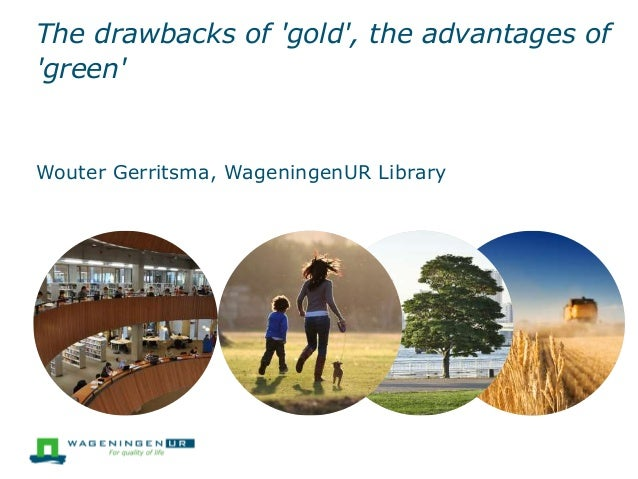 The drawbacks of 'gold', the advantages of  'green'  Wouter Gerritsma, WageningenUR Library