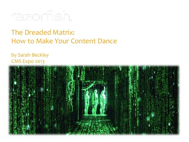The Dreaded Matrix:How to Make Your Content Danceby Sarah BeckleyCMS Expo 2013