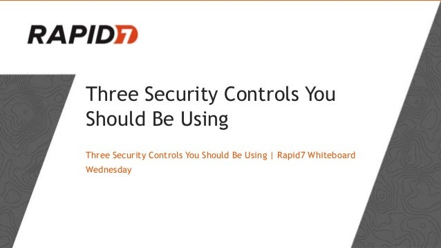 Three Security Controls You Should Be Using Three Security Controls You Should Be Using | Rapid7 Whiteboard Wednesday
