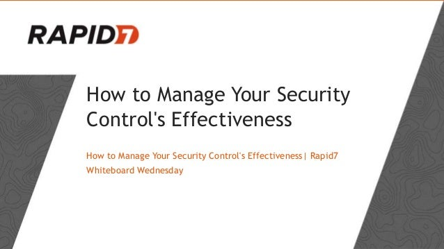 How to Manage Your Security Control's Effectiveness How to Manage Your Security Control's Effectiveness| Rapid7 Whiteboard...