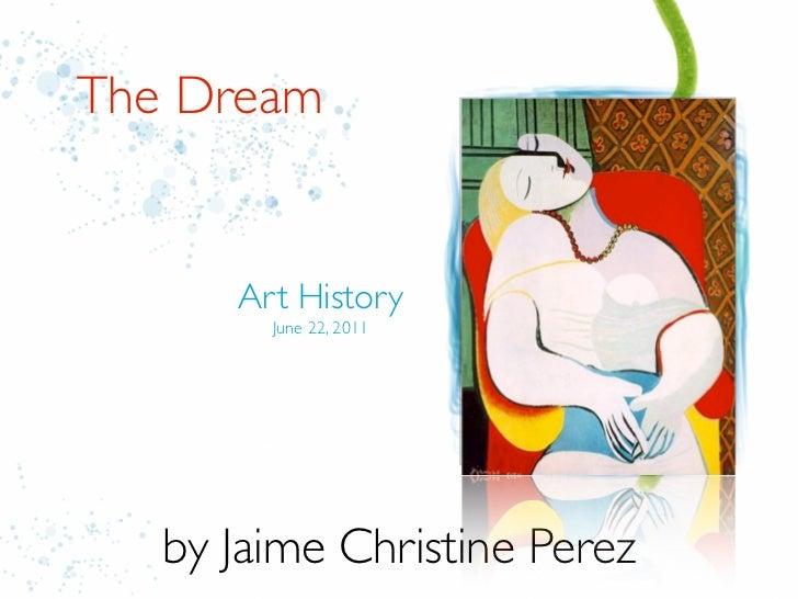 The Dream      Art History        June 22, 2011   by Jaime Christine Perez