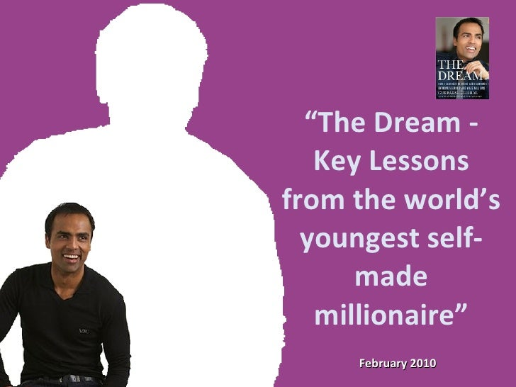 """February 2010 """" The Dream - Key Lessons from the world's youngest self-made millionaire"""""""
