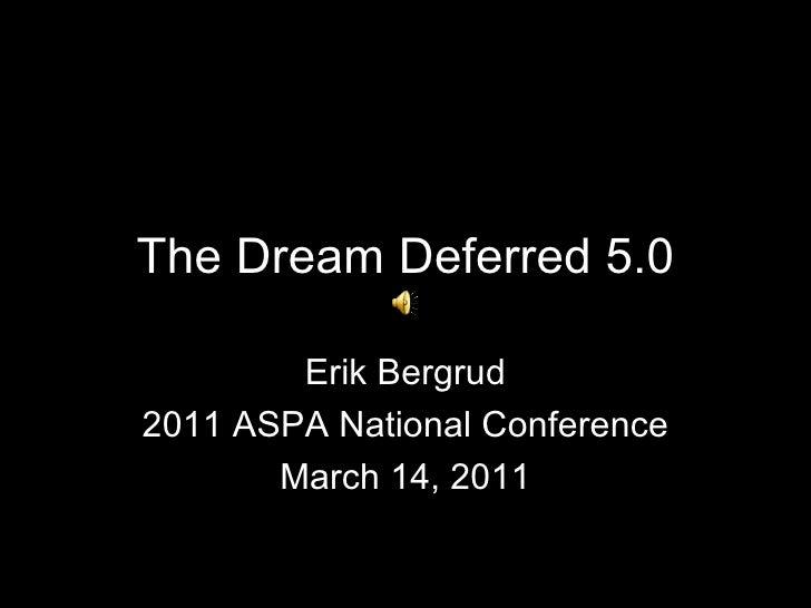 The Dream Deferred 5.0        Erik Bergrud2011 ASPA National Conference       March 14, 2011