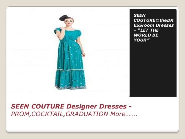 """SEEN COUTURE@theDR ESSroom Dresses – """"LET THE WORLD BE YOUR""""  SEEN COUTURE Designer Dresses PROM,COCKTAIL,GRADUATION More…..."""