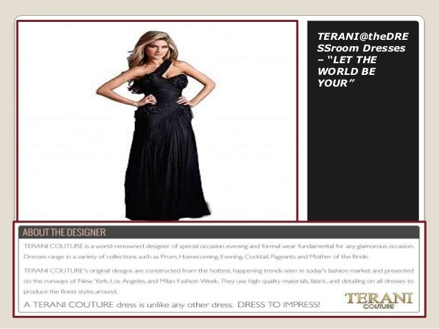 """TERANI@theDRE SSroom Dresses – """"LET THE WORLD BE YOUR"""""""