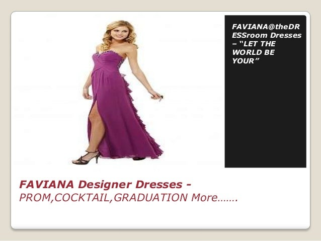 """FAVIANA@theDR ESSroom Dresses – """"LET THE WORLD BE YOUR""""  FAVIANA Designer Dresses PROM,COCKTAIL,GRADUATION More……."""