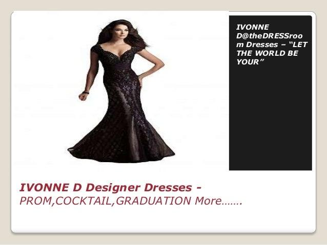 "IVONNE D@theDRESSroo m Dresses – ""LET THE WORLD BE YOUR""  IVONNE D Designer Dresses PROM,COCKTAIL,GRADUATION More……."