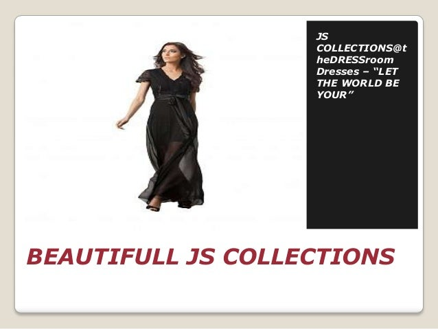 """JS COLLECTIONS@t heDRESSroom Dresses – """"LET THE WORLD BE YOUR""""  BEAUTIFULL JS COLLECTIONS"""