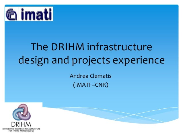The DRIHM infrastructure design and projects experience Andrea Clematis (IMATI –CNR)
