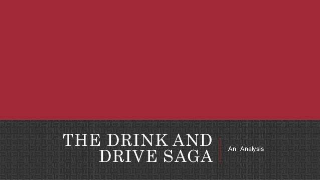 THE DRINK AND DRIVE SAGA An Analysis