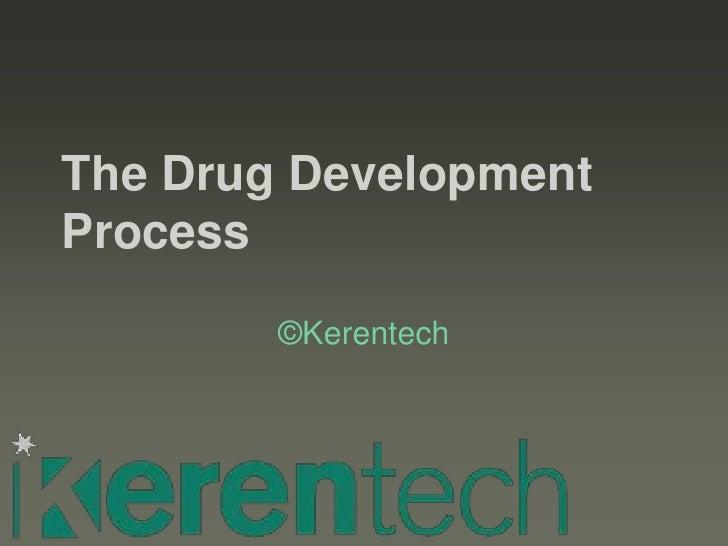 The Drug Development Process         ©Kerentech